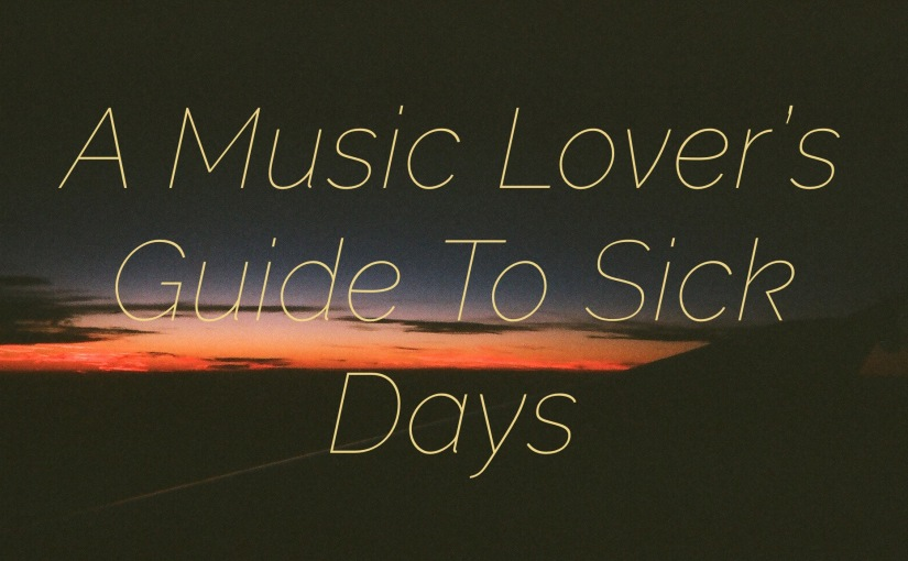 A Music Lover's Guide To Sick Days
