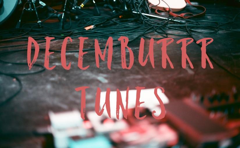 Decemburrrr Tunes